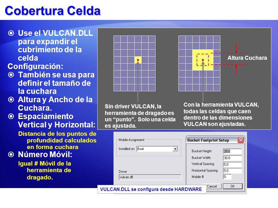 Cobertura Celda Use el VULCAN.DLL para expandir el cubrimiento de la celda. Configuración: También se usa para definir el tamaño de la cuchara.