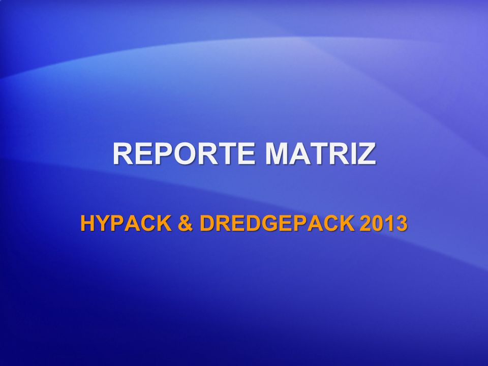 REPORTE MATRIZ HYPACK & DREDGEPACK 2013