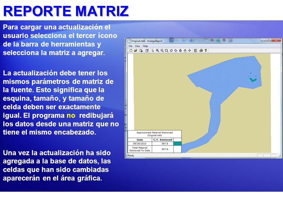 REPORTE MATRIZPara cargar una actualización el usuario selecciona el tercer ícono de la barra de herramientas y selecciona la matriz a agregar.