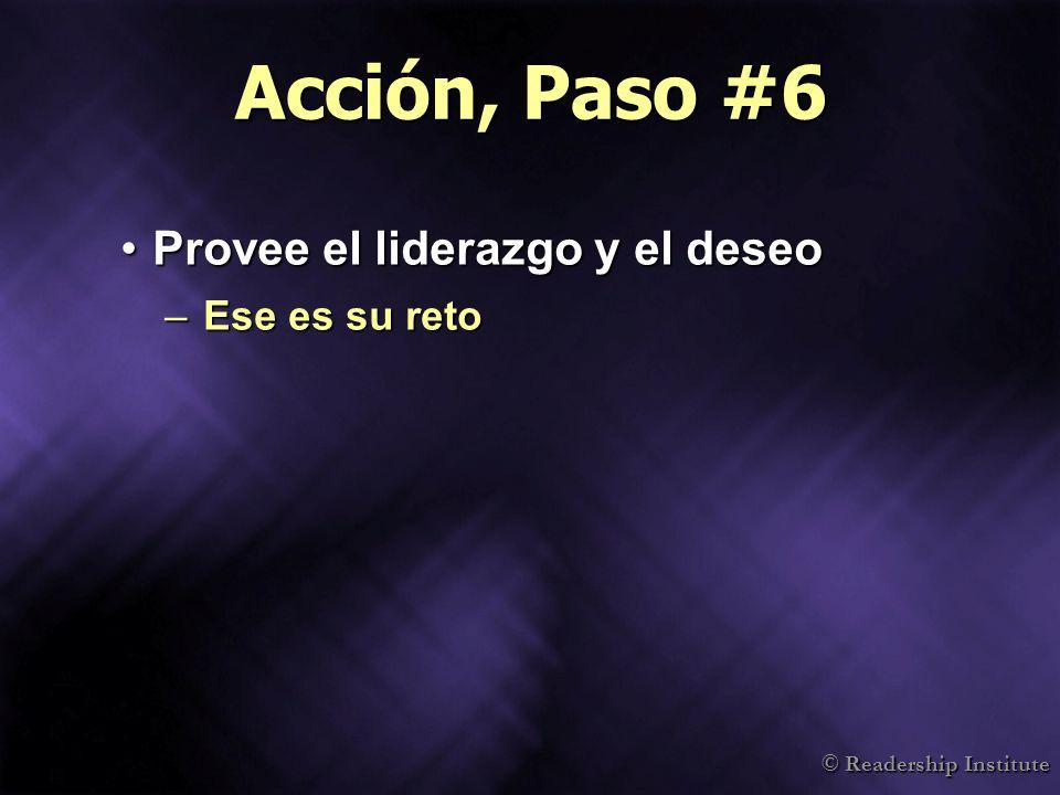 Acción, Paso #6 Provee el liderazgo y el deseo Ese es su reto