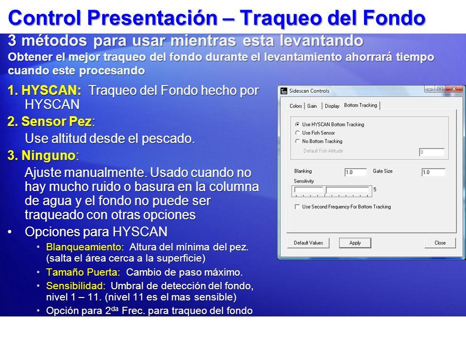 Control Presentación – Traqueo del Fondo 3 métodos para usar mientras esta levantando Obtener el mejor traqueo del fondo durante el levantamiento ahorrará tiempo cuando este procesando