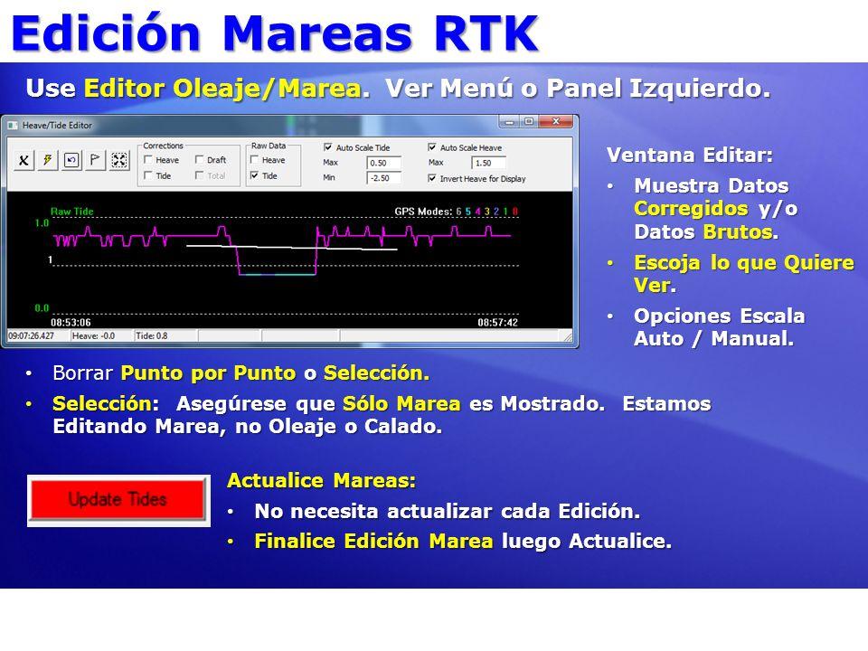 Edición Mareas RTK Use Editor Oleaje/Marea. Ver Menú o Panel Izquierdo. Ventana Editar: Muestra Datos Corregidos y/o Datos Brutos.