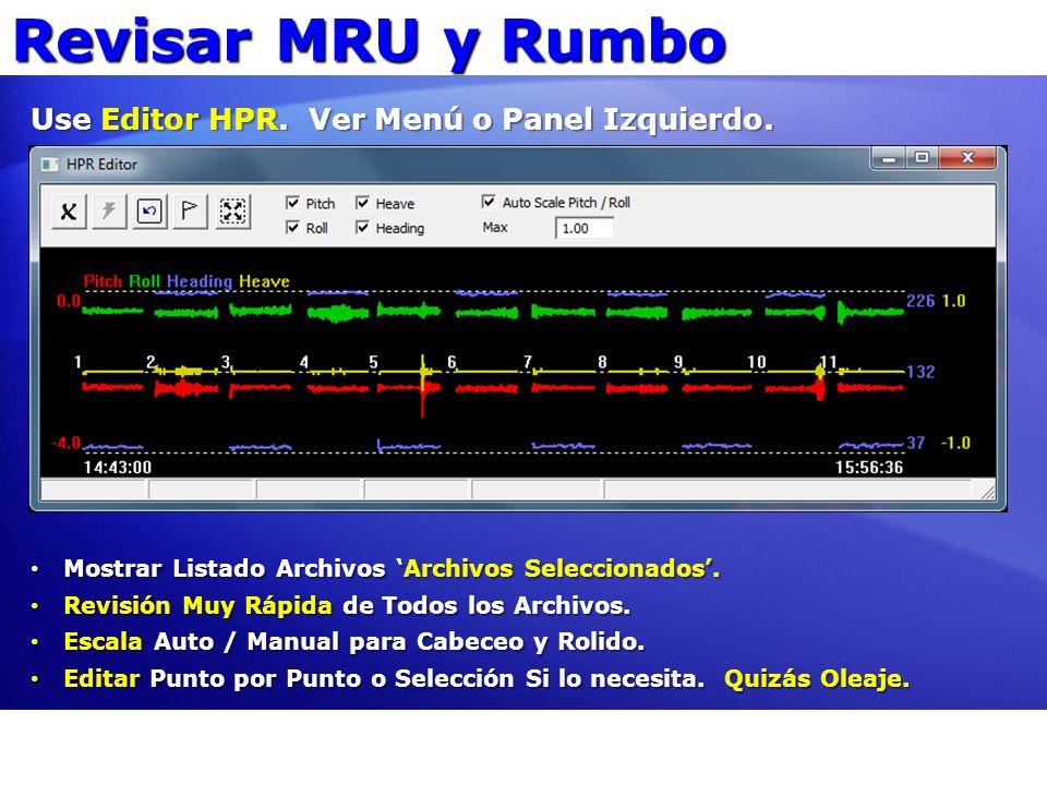 Revisar MRU y Rumbo Use Editor HPR. Ver Menú o Panel Izquierdo.