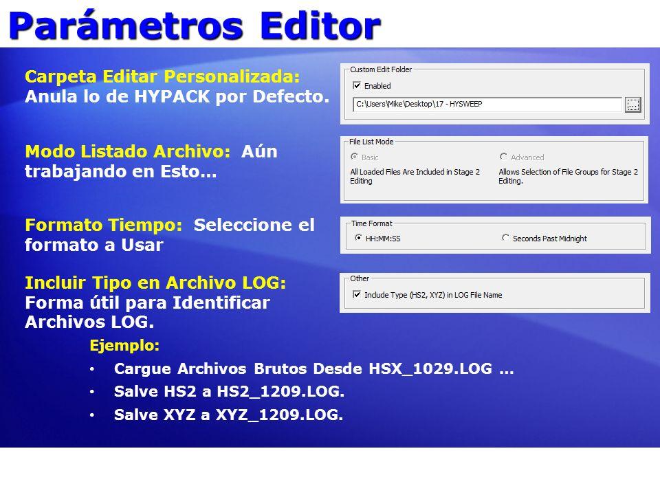 Parámetros Editor Carpeta Editar Personalizada: Anula lo de HYPACK por Defecto. Modo Listado Archivo: Aún trabajando en Esto…
