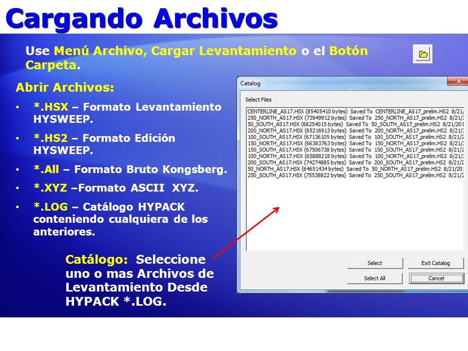 Cargando Archivos Use Menú Archivo, Cargar Levantamiento o el Botón Carpeta. Abrir Archivos: *.HSX – Formato Levantamiento HYSWEEP.