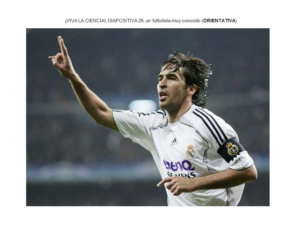 ¡VIVA LA CIENCIA!, DIAPOSITIVA 29, un futbolista muy conocido (ORIENTATIVA)