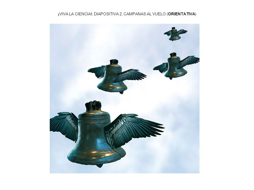 ¡VIVA LA CIENCIA!, DIAPOSITIVA 2, CAMPANAS AL VUELO (ORIENTATIVA)
