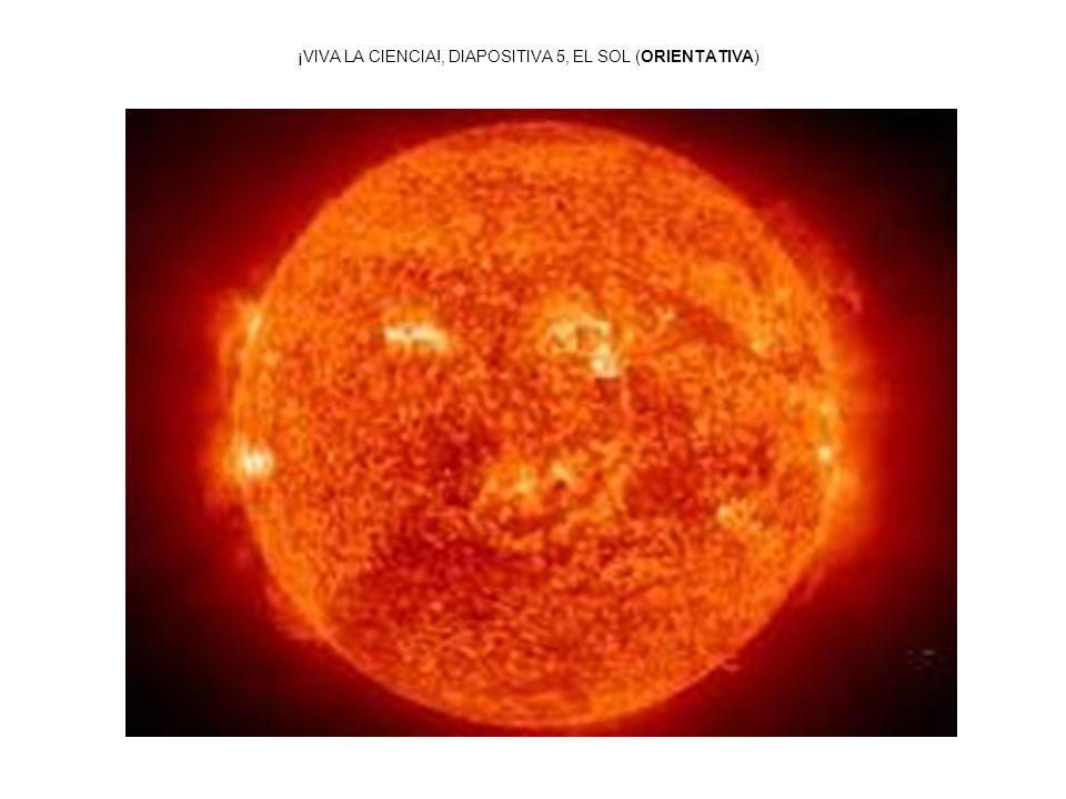 ¡VIVA LA CIENCIA!, DIAPOSITIVA 5, EL SOL (ORIENTATIVA)