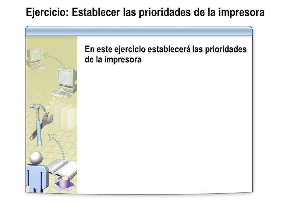 Ejercicio: Establecer las prioridades de la impresora