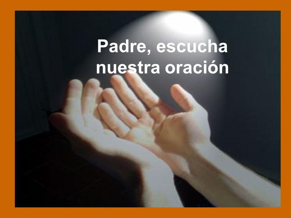 Padre, escucha nuestra oración