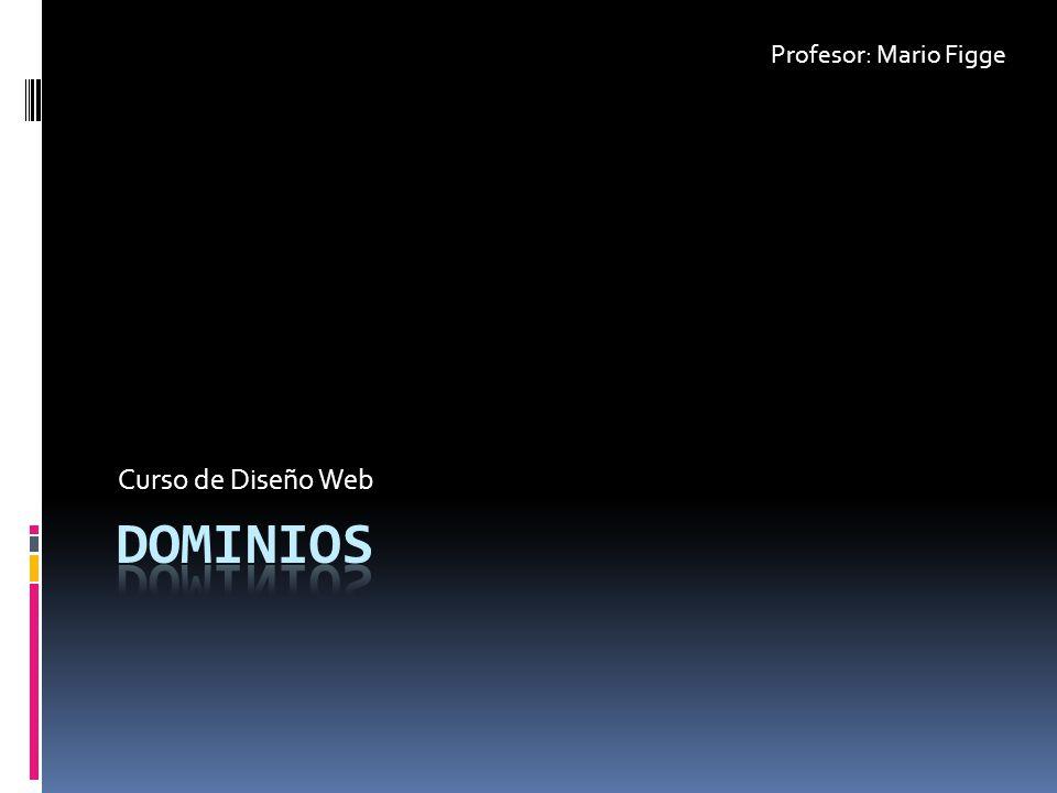 Profesor: Mario Figge Curso de Diseño Web dominios