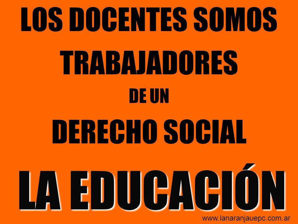 LOS DOCENTES SOMOS TRABAJADORES DERECHO SOCIAL LA EDUCACIÓN DE UN