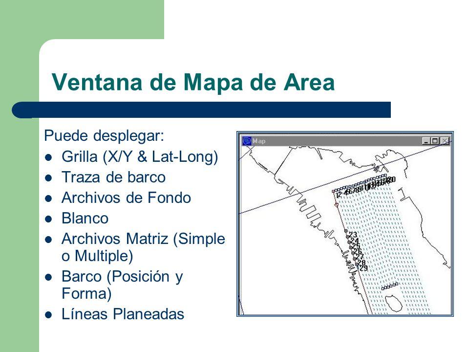 Ventana de Mapa de Area Puede desplegar: Grilla (X/Y & Lat-Long)