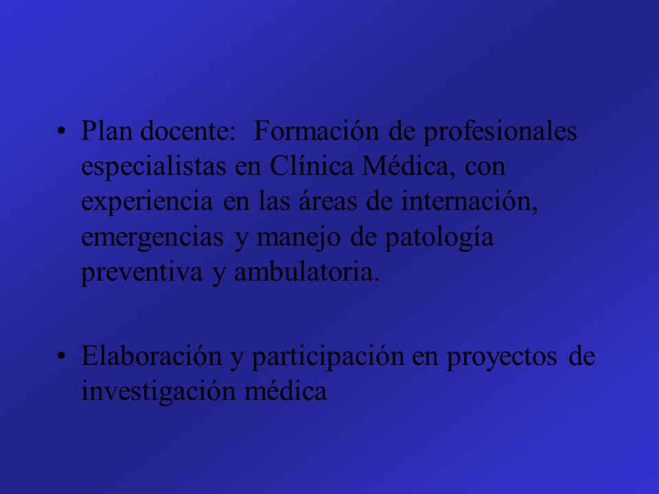 Plan docente: Formación de profesionales especialistas en Clínica Médica, con experiencia en las áreas de internación, emergencias y manejo de patología preventiva y ambulatoria.