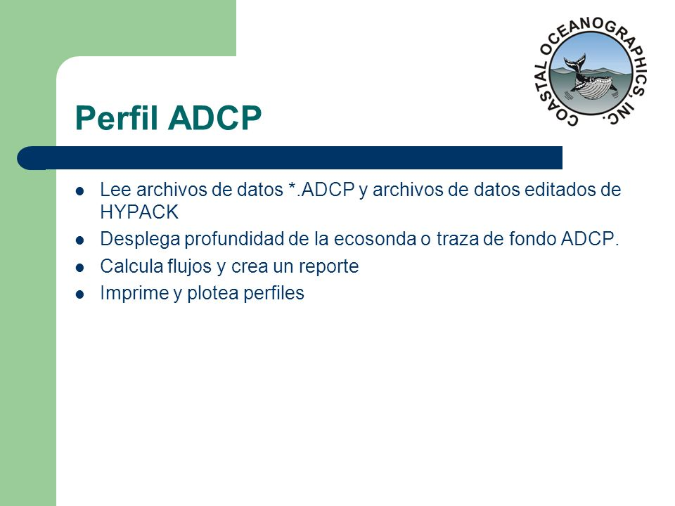 Perfil ADCP Lee archivos de datos *.ADCP y archivos de datos editados de HYPACK. Desplega profundidad de la ecosonda o traza de fondo ADCP.
