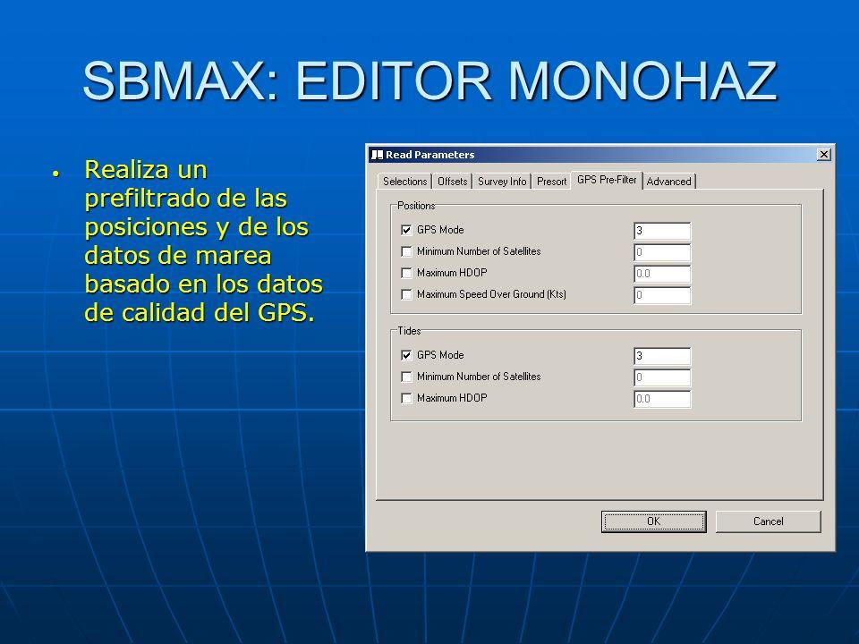 SBMAX: EDITOR MONOHAZ Realiza un prefiltrado de las posiciones y de los datos de marea basado en los datos de calidad del GPS.