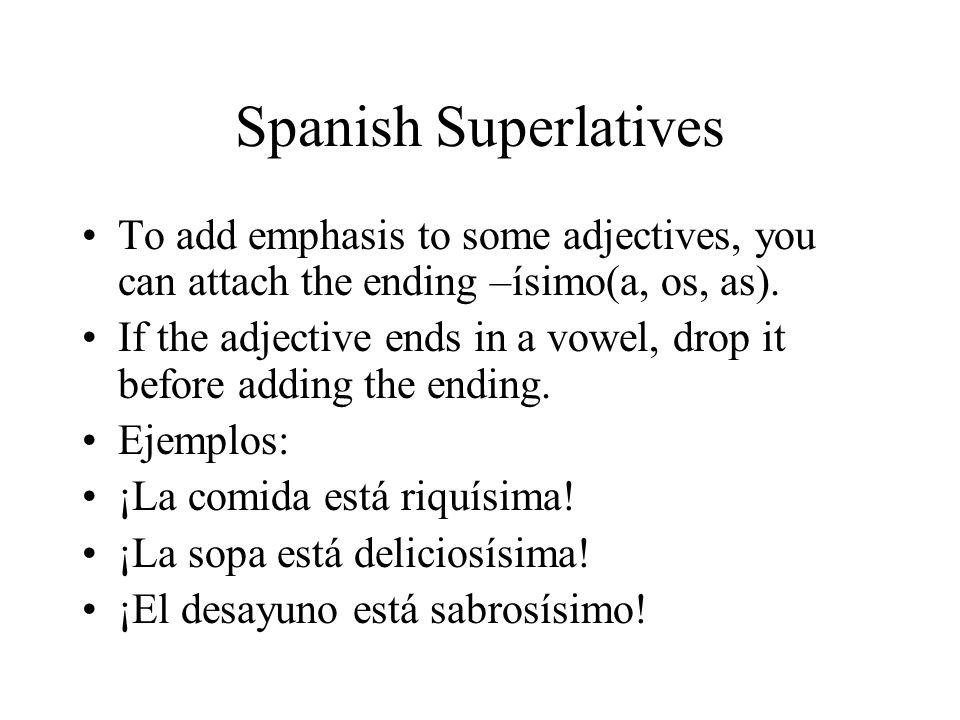 Spanish SuperlativesTo add emphasis to some adjectives, you can attach the ending –ísimo(a, os, as).