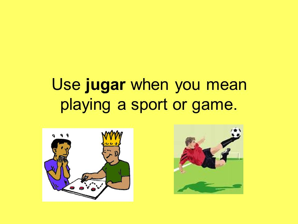Use jugar when you mean playing a sport or game.