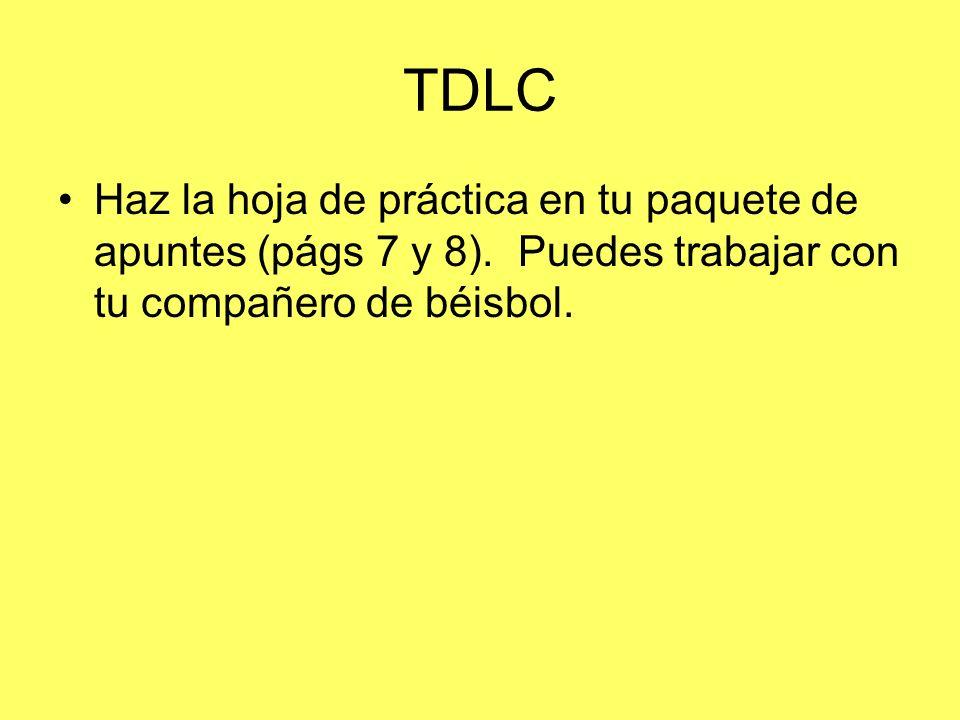 TDLC Haz la hoja de práctica en tu paquete de apuntes (págs 7 y 8).