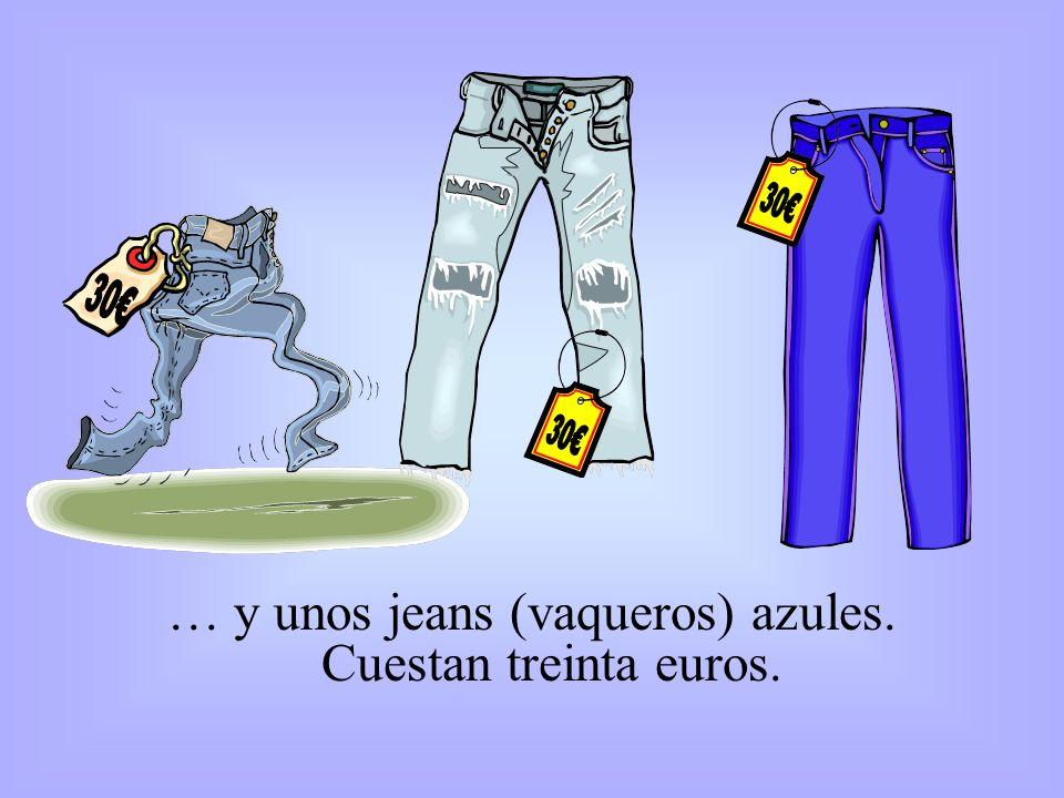 … y unos jeans (vaqueros) azules. Cuestan treinta euros.