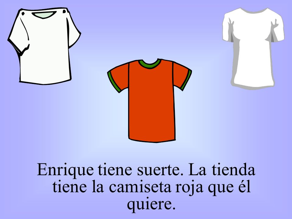 Enrique tiene suerte. La tienda tiene la camiseta roja que él quiere.
