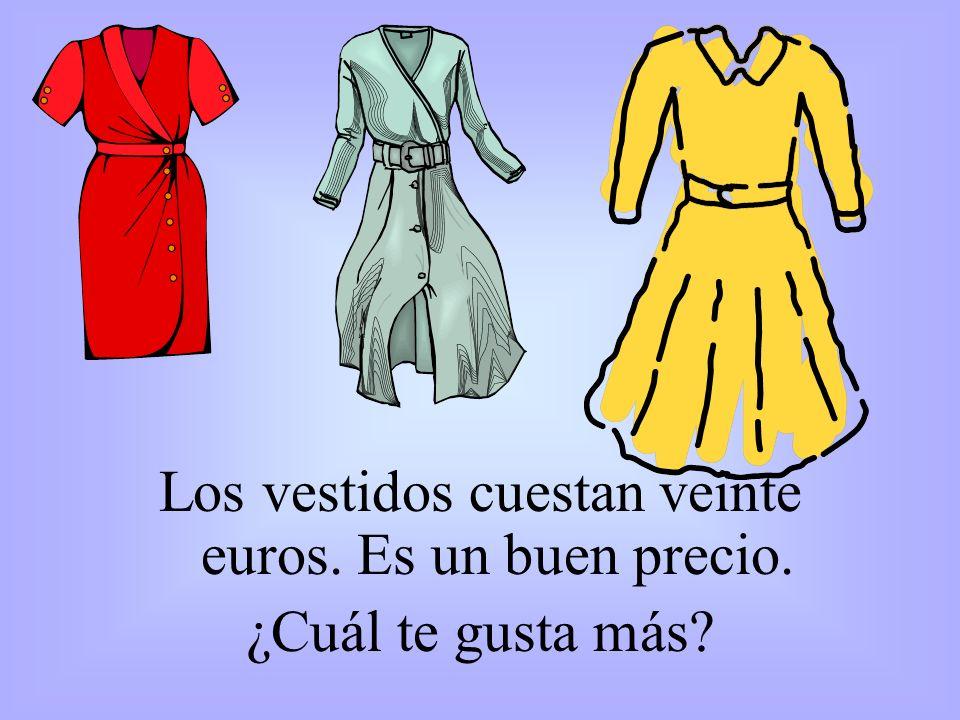 Los vestidos cuestan veinte euros. Es un buen precio.