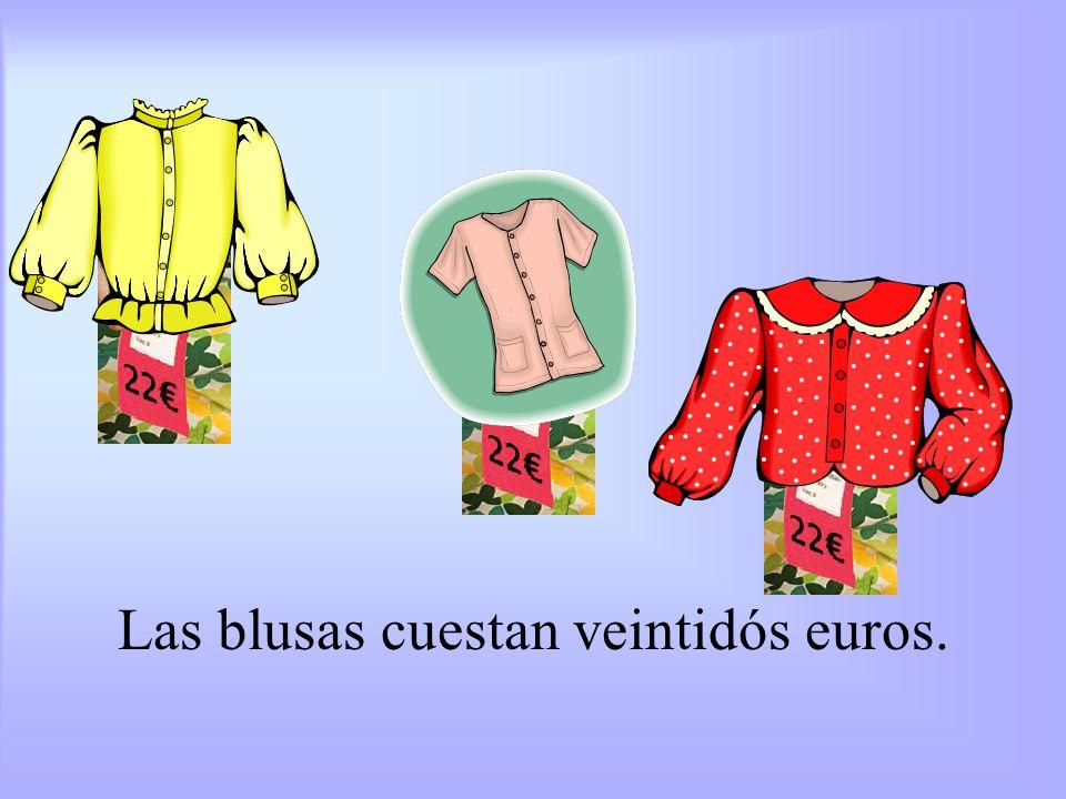 Las blusas cuestan veintidós euros.