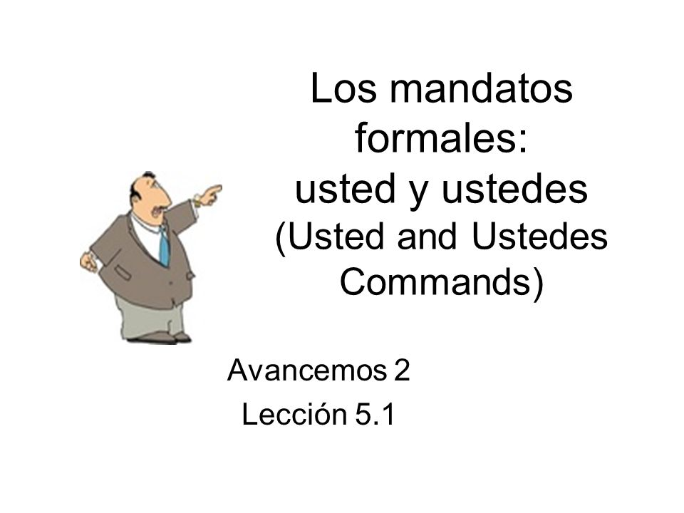 Los mandatos formales: usted y ustedes (Usted and Ustedes Commands)