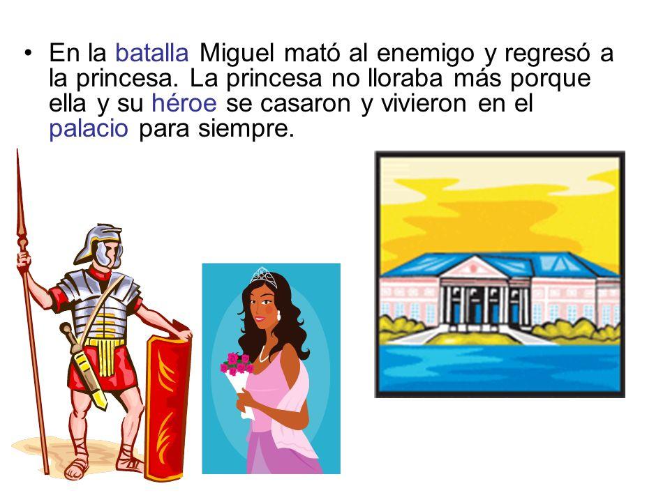 En la batalla Miguel mató al enemigo y regresó a la princesa