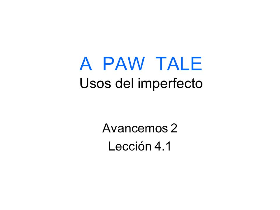 A PAW TALE Usos del imperfecto