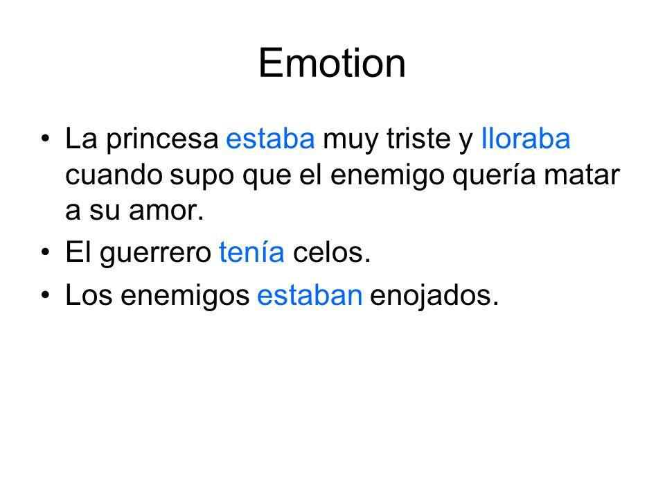 Emotion La princesa estaba muy triste y lloraba cuando supo que el enemigo quería matar a su amor. El guerrero tenía celos.