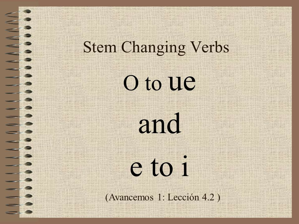Stem Changing Verbs O to ue and e to i (Avancemos 1: Lección 4.2 )