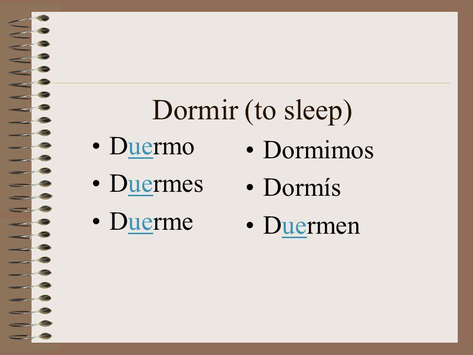 Dormir (to sleep) Duermo Duermes Duerme Dormimos Dormís Duermen