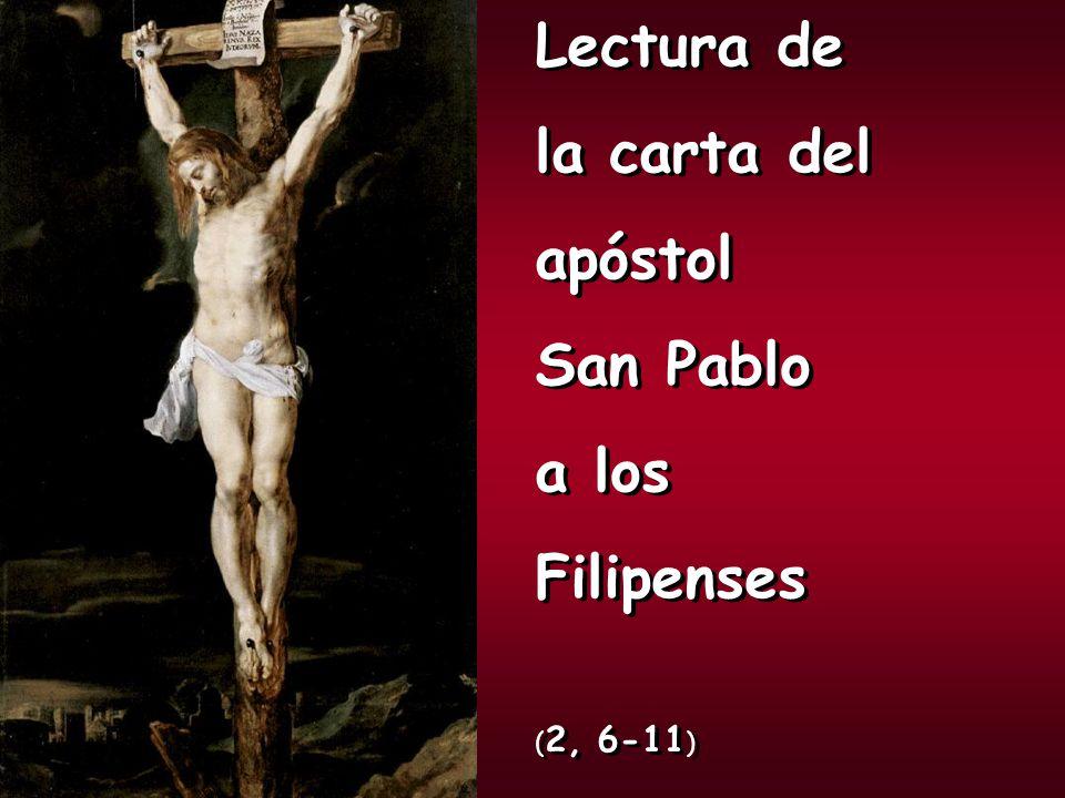 Lectura de la carta del apóstol San Pablo a los Filipenses (2, 6-11)