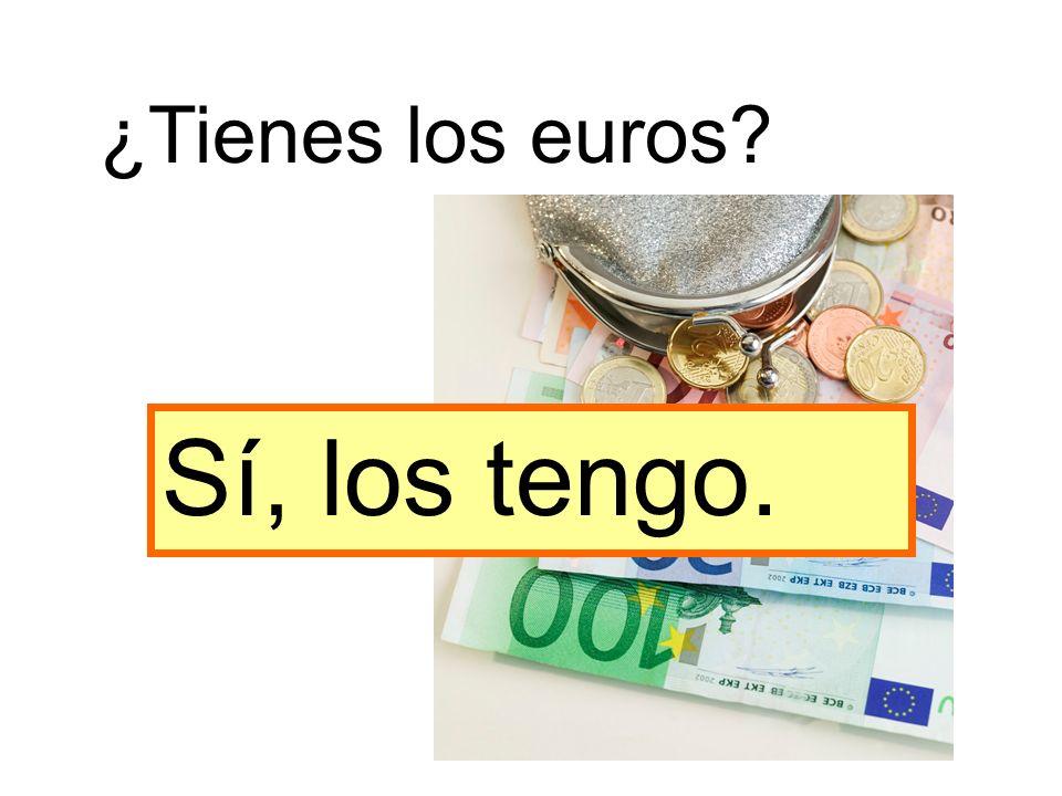 ¿Tienes los euros Sí, los tengo.