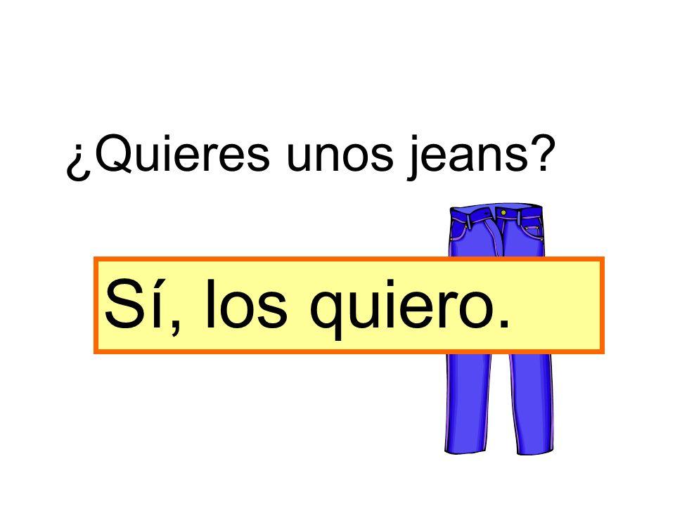 ¿Quieres unos jeans Sí, los quiero.
