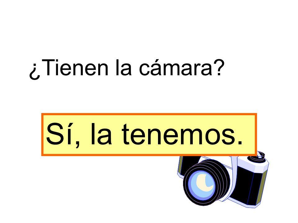 ¿Tienen la cámara Sí, la tenemos.