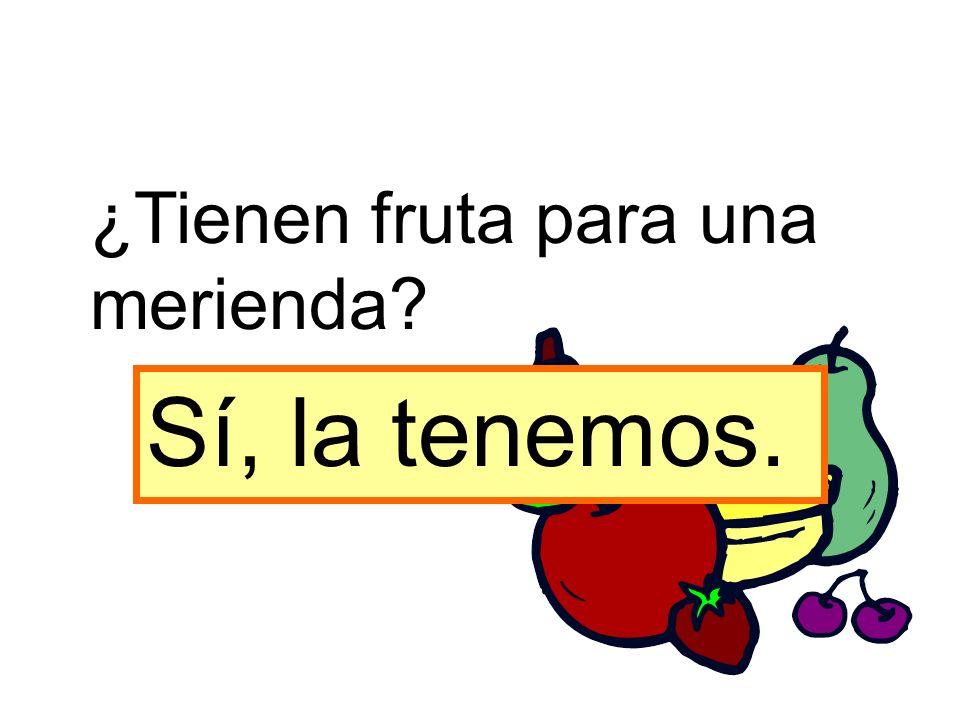 ¿Tienen fruta para una merienda