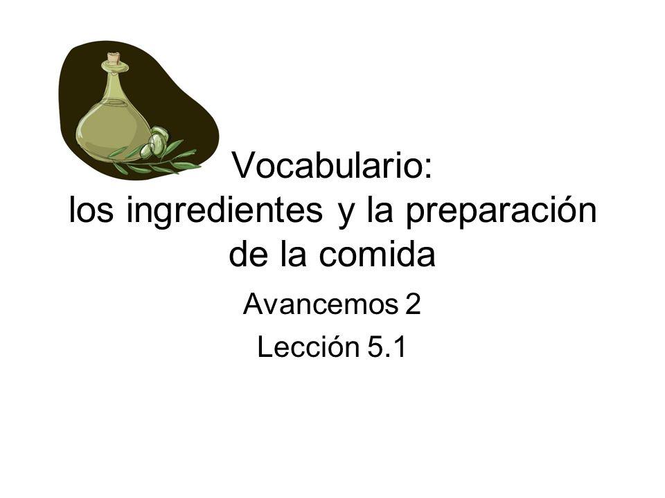 Vocabulario: los ingredientes y la preparación de la comida
