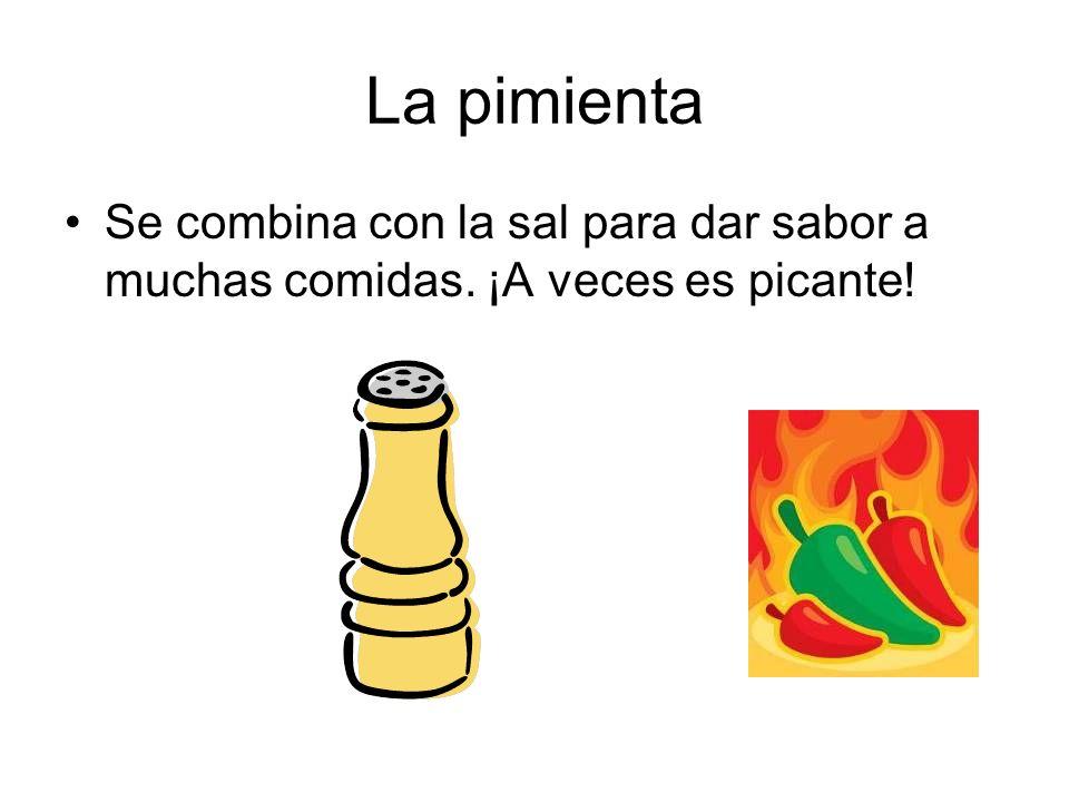 La pimienta Se combina con la sal para dar sabor a muchas comidas. ¡A veces es picante!