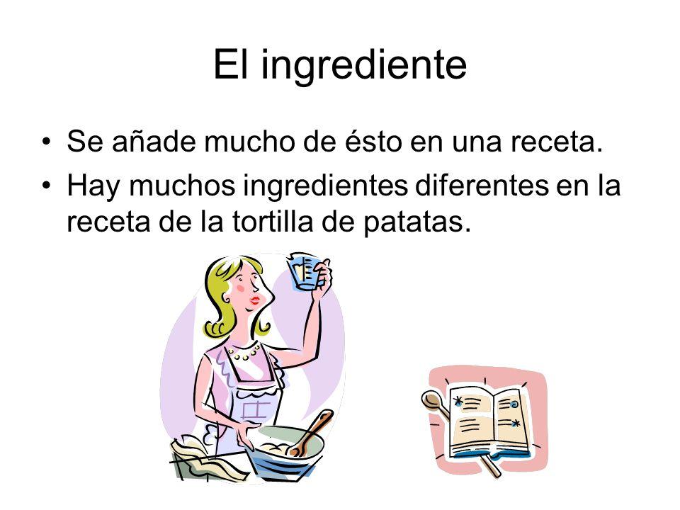 El ingrediente Se añade mucho de ésto en una receta.