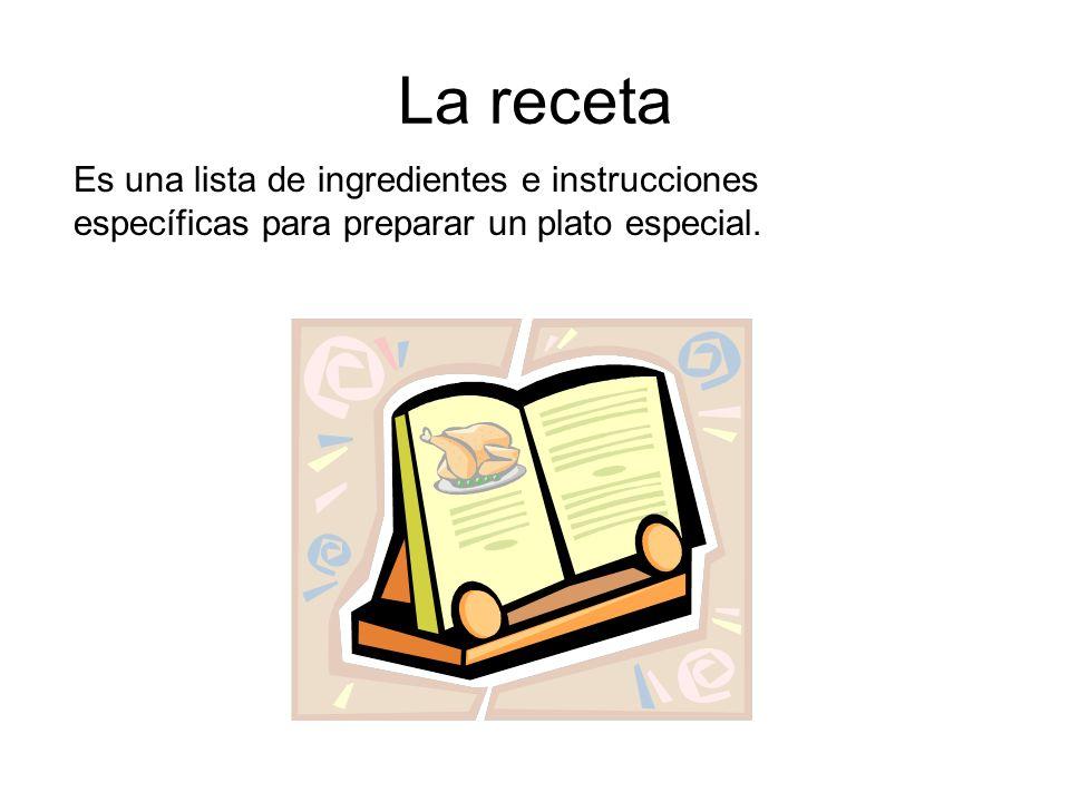 La receta Es una lista de ingredientes e instrucciones específicas para preparar un plato especial.
