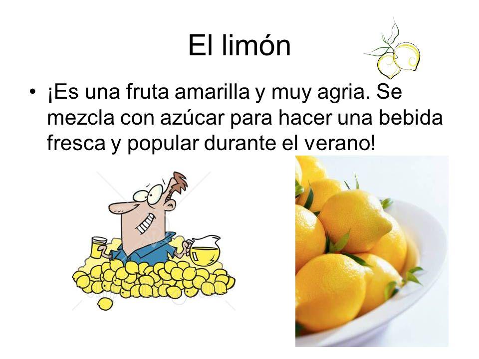 El limón ¡Es una fruta amarilla y muy agria.