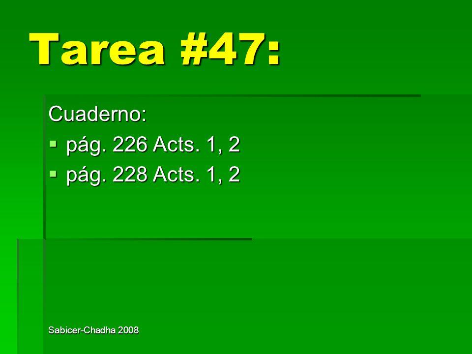 Tarea #47: Cuaderno: pág. 226 Acts. 1, 2 pág. 228 Acts. 1, 2