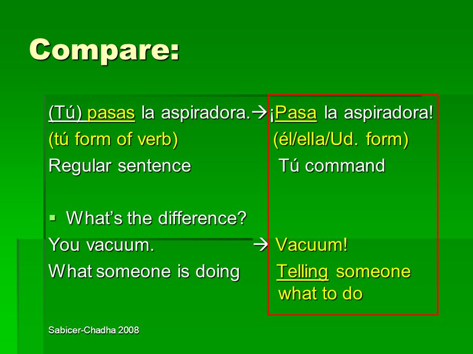 Compare: (Tú) pasas la aspiradora.¡Pasa la aspiradora!