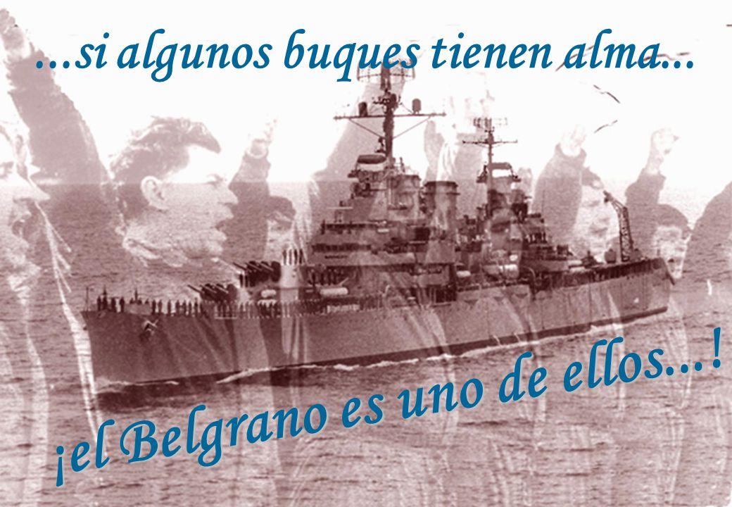 ...si algunos buques tienen alma... ¡el Belgrano es uno de ellos...!