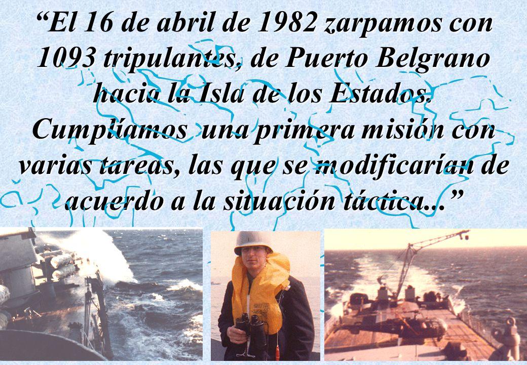 El 16 de abril de 1982 zarpamos con 1093 tripulantes, de Puerto Belgrano hacia la Isla de los Estados.