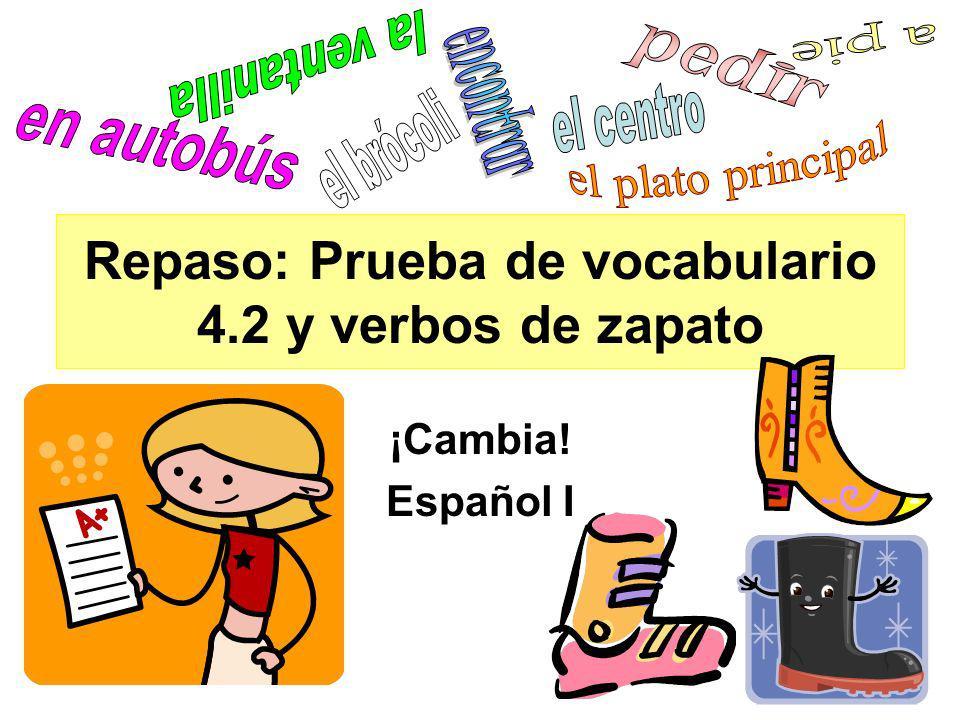 Repaso: Prueba de vocabulario 4.2 y verbos de zapato