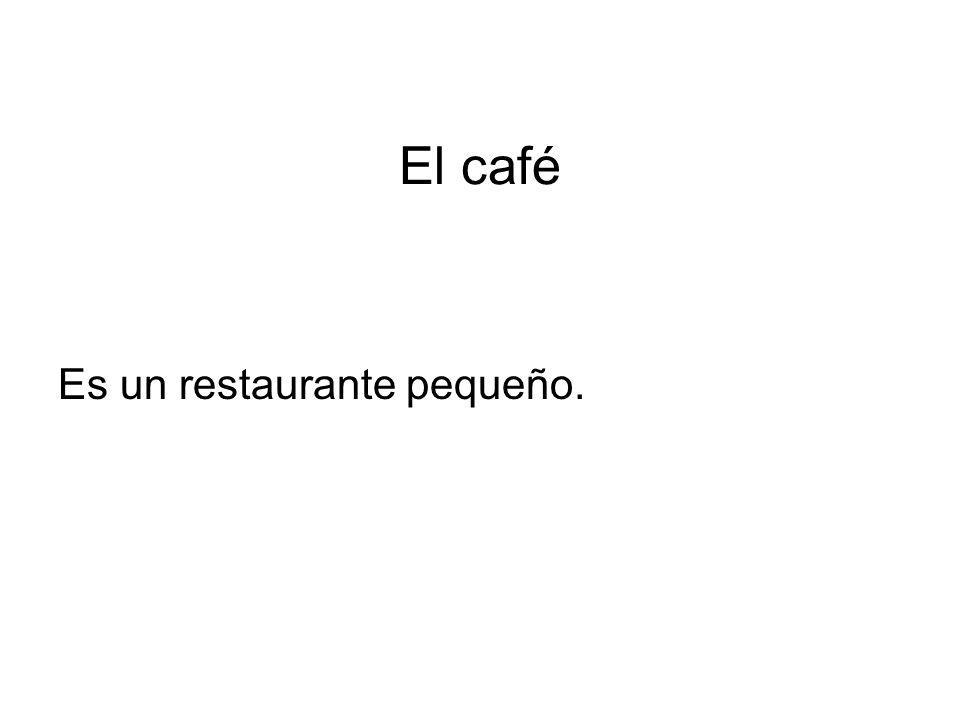 El café Es un restaurante pequeño.