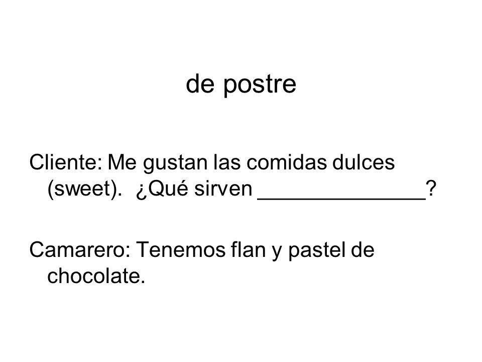 de postreCliente: Me gustan las comidas dulces (sweet).
